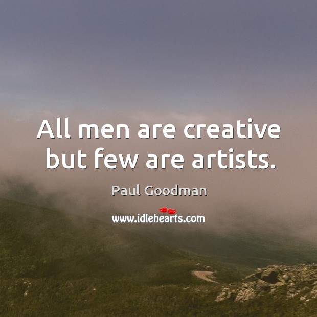 All men are creative but few are artists. Paul Goodman Picture Quote