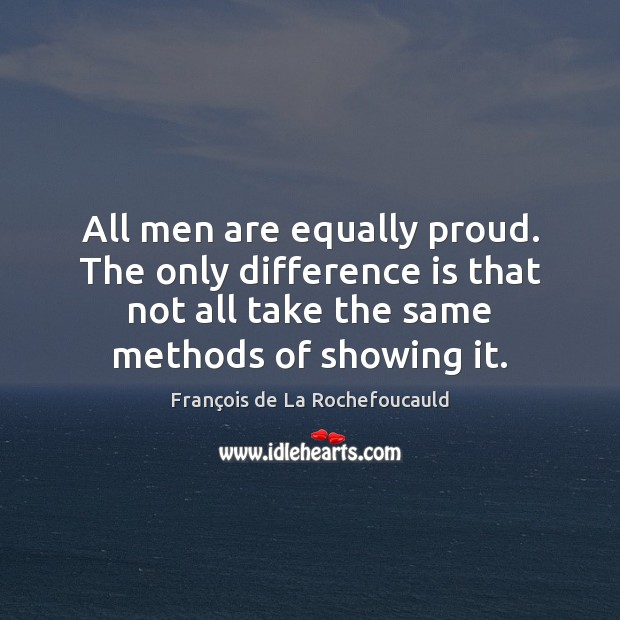 Image, All men are equally proud. The only difference is that not all