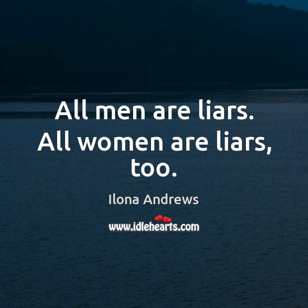 Image, All men are liars. All women are liars, too.