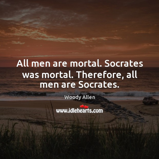 All men are mortal. Socrates was mortal. Therefore, all men are Socrates. Image