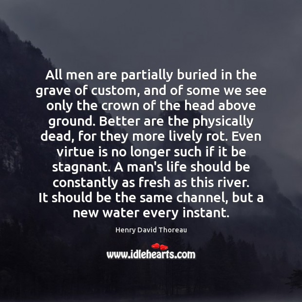 Image, All men are partially buried in the grave of custom, and of