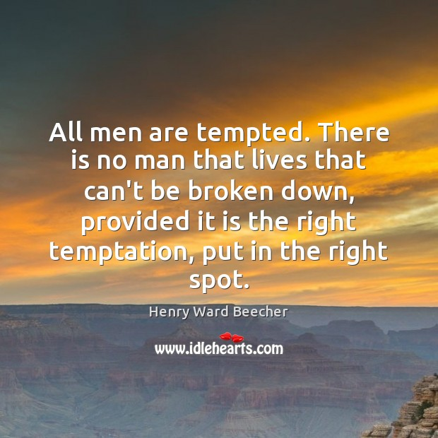 All men are tempted. There is no man that lives that can't Henry Ward Beecher Picture Quote