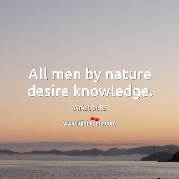 All men by nature desire knowledge. Image
