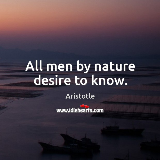 Image, All men by nature desire to know.