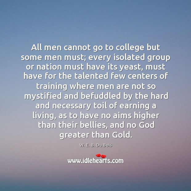 Image, All men cannot go to college but some men must; every isolated