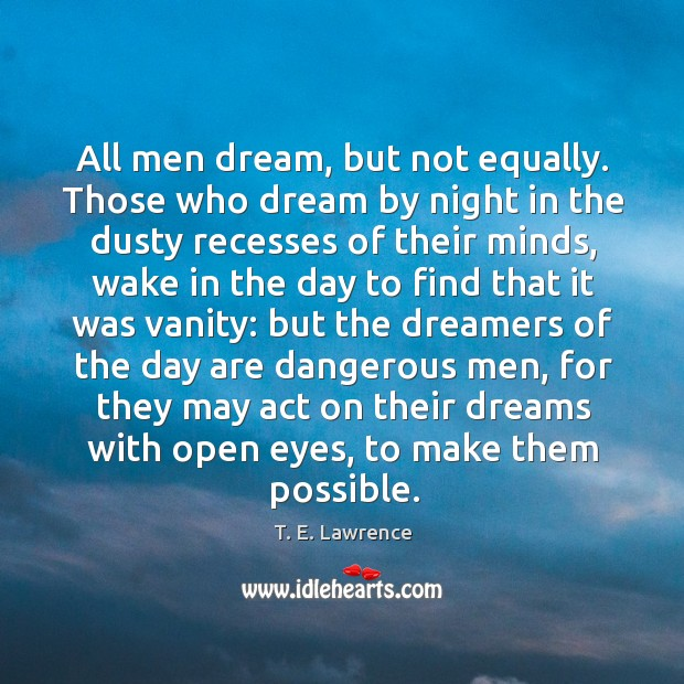 Image, All men dream, but not equally. Those who dream by night in the dusty recesses of their minds