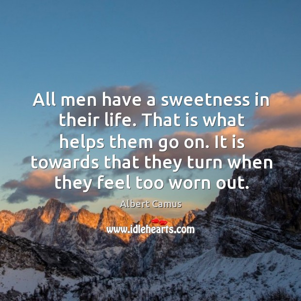 Image, All men have a sweetness in their life. That is what helps them go on.