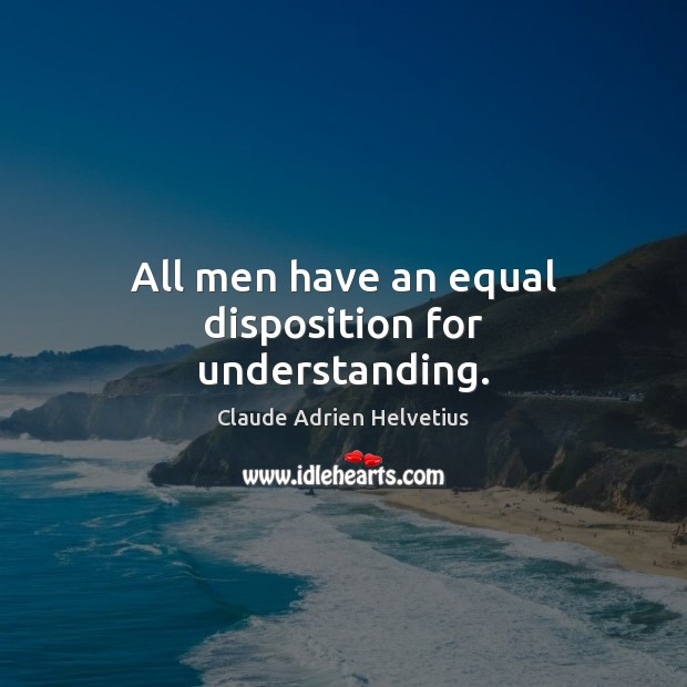 All men have an equal disposition for understanding. Image