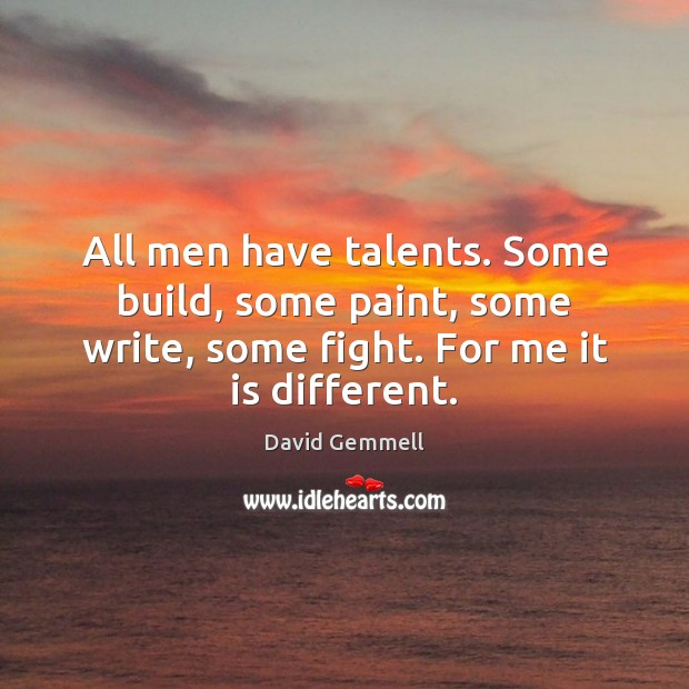 All men have talents. Some build, some paint, some write, some fight. David Gemmell Picture Quote