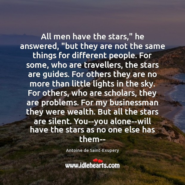 "All men have the stars,"" he answered, ""but they are not the Image"