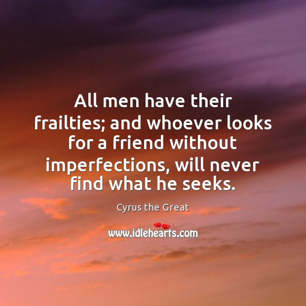 All men have their frailties; and whoever looks for a friend without Image