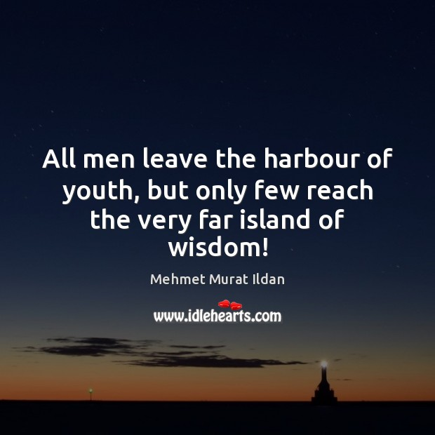 Image, All men leave the harbour of youth, but only few reach the very far island of wisdom!