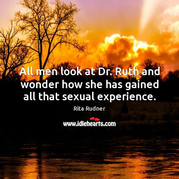 Rita Rudner Picture Quote image saying: All men look at Dr. Ruth and wonder how she has gained all that sexual experience.