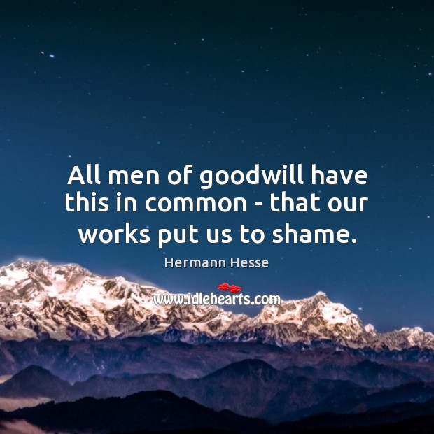 Image, All men of goodwill have this in common – that our works put us to shame.