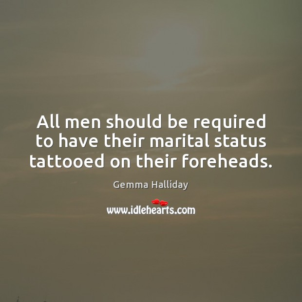 Image, All men should be required to have their marital status tattooed on their foreheads.