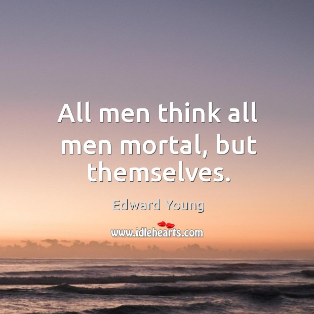 All men think all men mortal, but themselves. Image