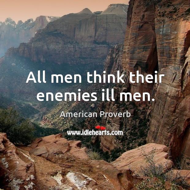 All men think their enemies ill men. Image