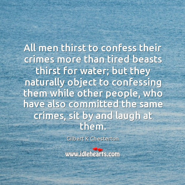 All men thirst to confess their crimes more than tired beasts thirst Image