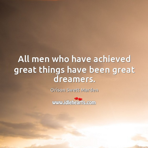 All men who have achieved great things have been great dreamers. Image