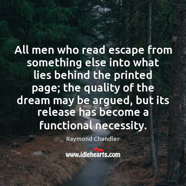 All men who read escape from something else into what lies behind Raymond Chandler Picture Quote