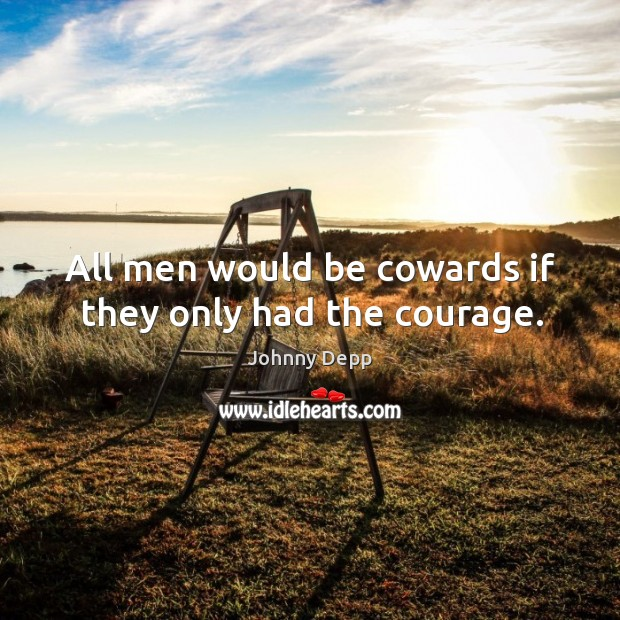 Image, All men would be cowards if they only had the courage.