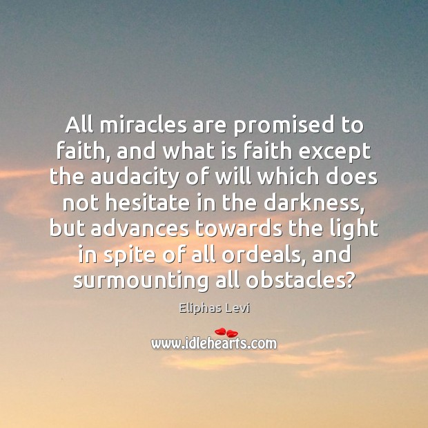 All miracles are promised to faith, and what is faith except the Image