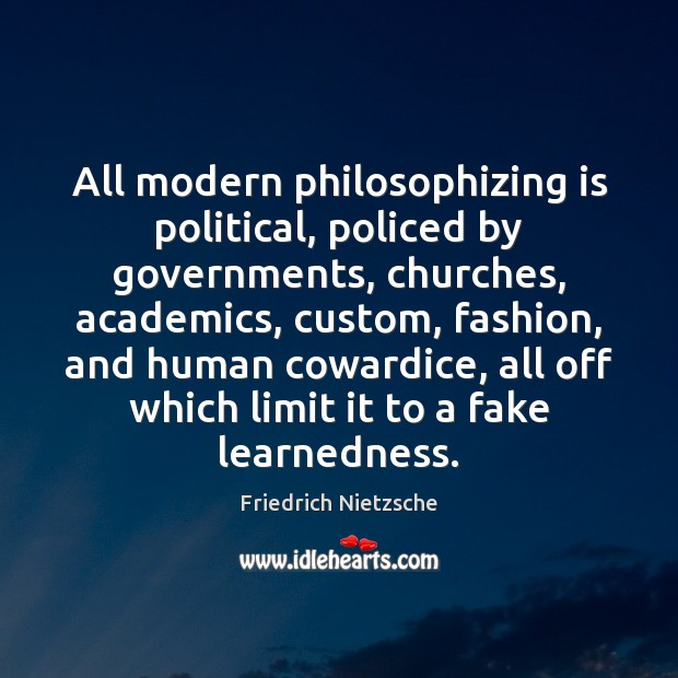Image, All modern philosophizing is political, policed by governments, churches, academics, custom, fashion,