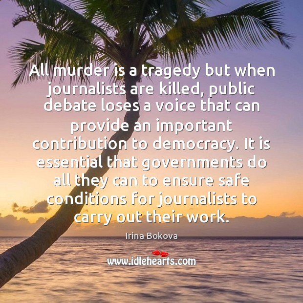 All murder is a tragedy but when journalists are killed, public debate Image