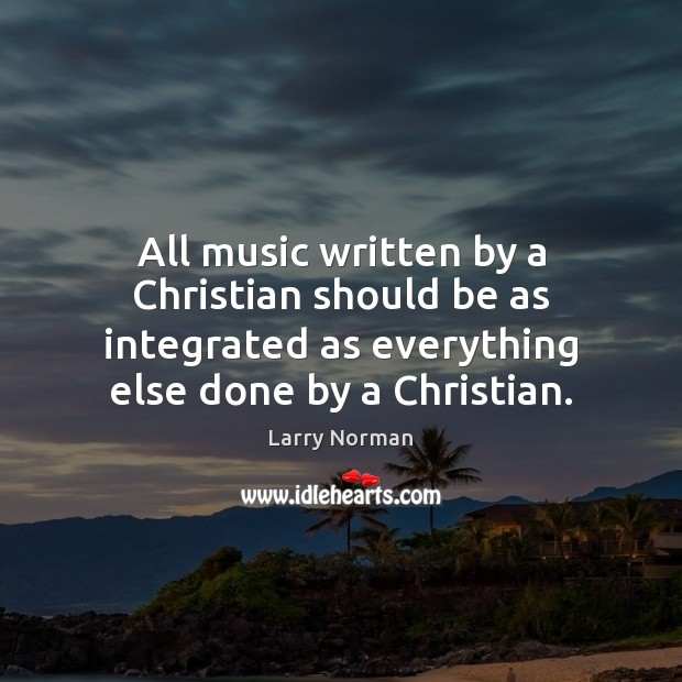All music written by a Christian should be as integrated as everything Image