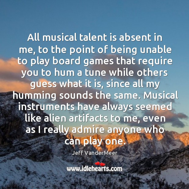Image, All musical talent is absent in me, to the point of being
