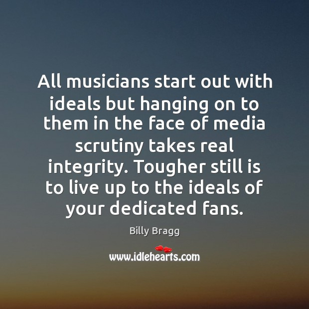 Image, All musicians start out with ideals but hanging on to them in