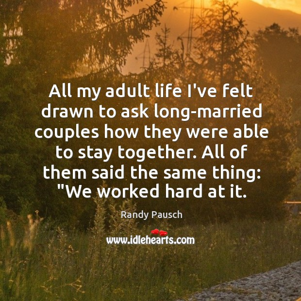 All my adult life I've felt drawn to ask long-married couples how Randy Pausch Picture Quote