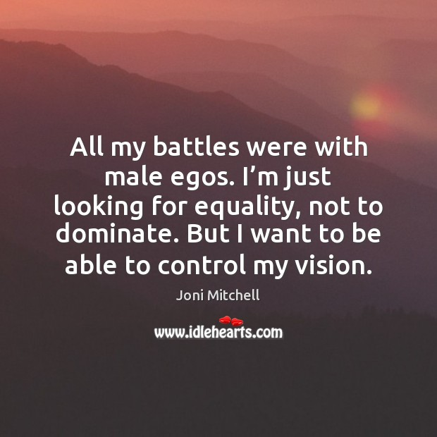 All my battles were with male egos. I'm just looking for Image