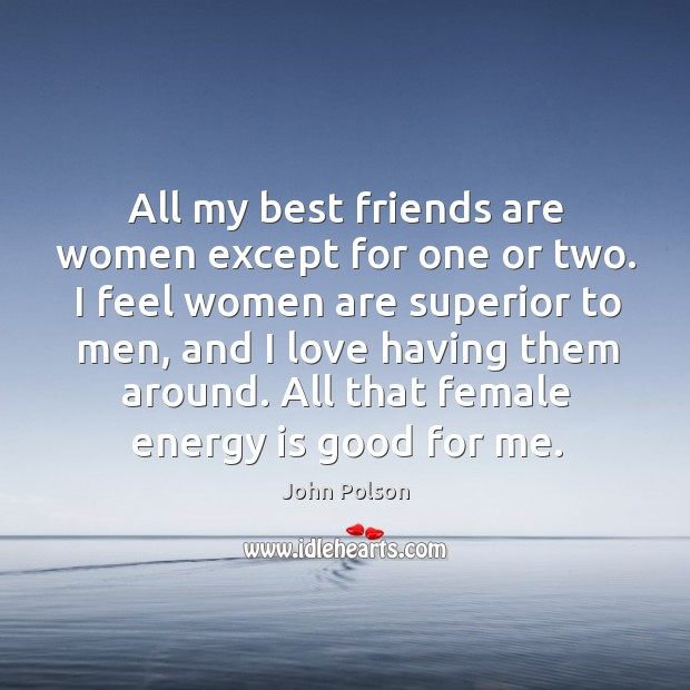 Image about All my best friends are women except for one or two. I