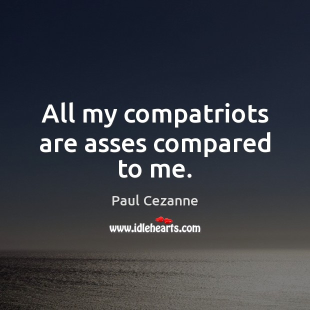 Image, All my compatriots are asses compared to me.