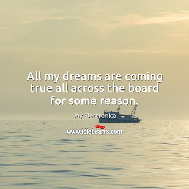 All my dreams are coming true all across the board for some reason. Image