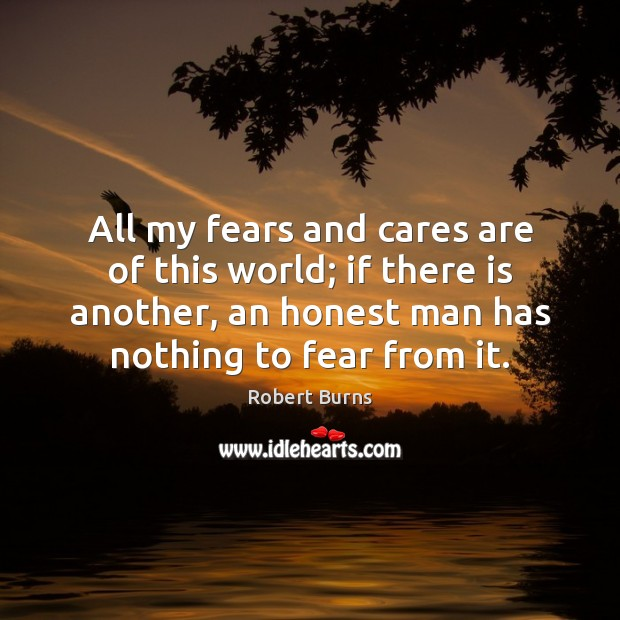 All my fears and cares are of this world; if there is Image