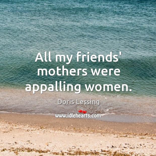 Image, All my friends' mothers were appalling women.