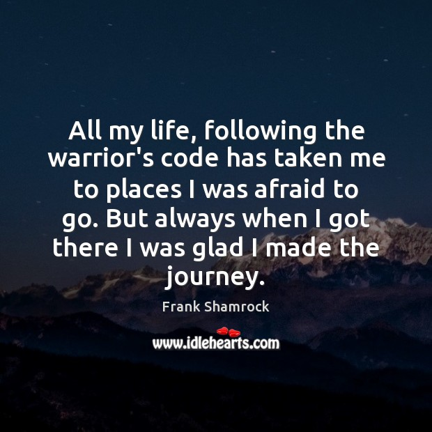 All my life, following the warrior's code has taken me to places Image