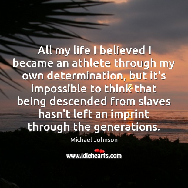 Image, All my life I believed I became an athlete through my own