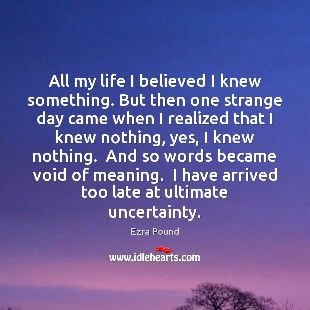 All my life I believed I knew something. But then one strange Ezra Pound Picture Quote