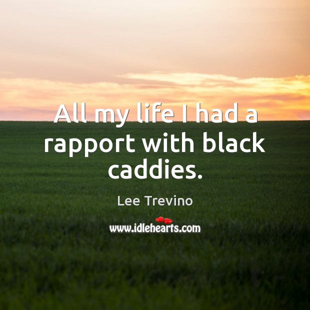 All my life I had a rapport with black caddies. Image