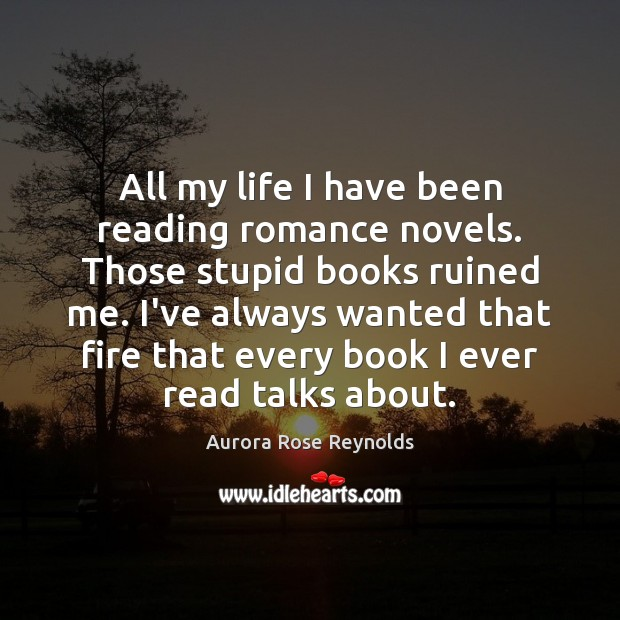 Image, All my life I have been reading romance novels. Those stupid books