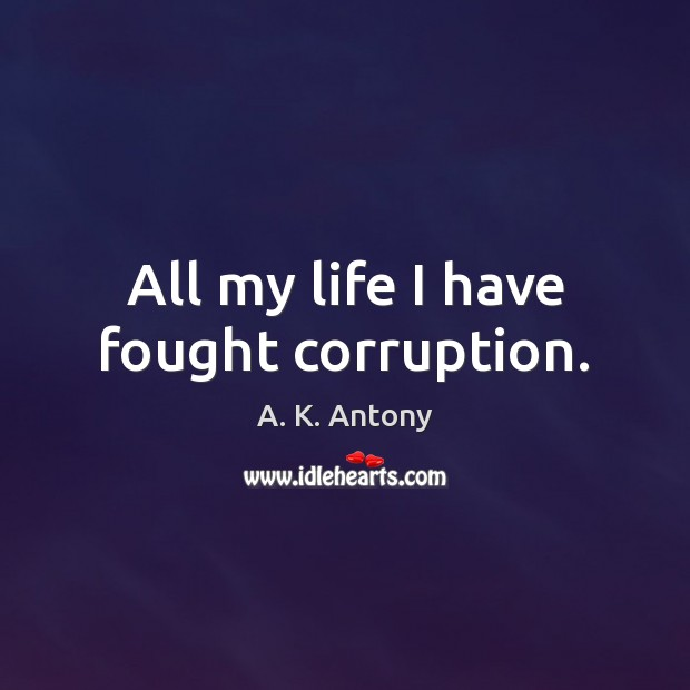 Image, All my life I have fought corruption.
