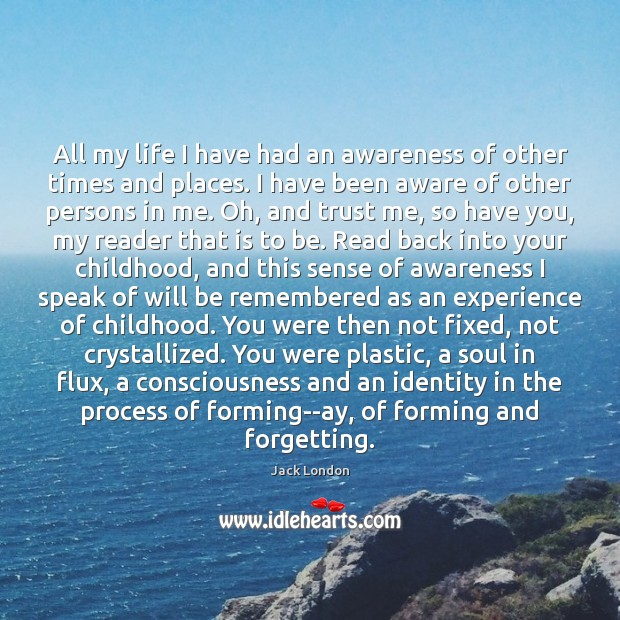 All my life I have had an awareness of other times and Jack London Picture Quote