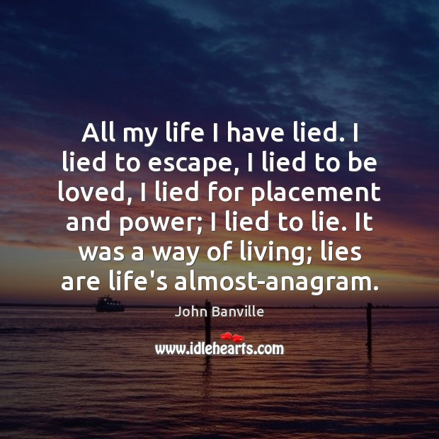 Image, All my life I have lied. I lied to escape, I lied