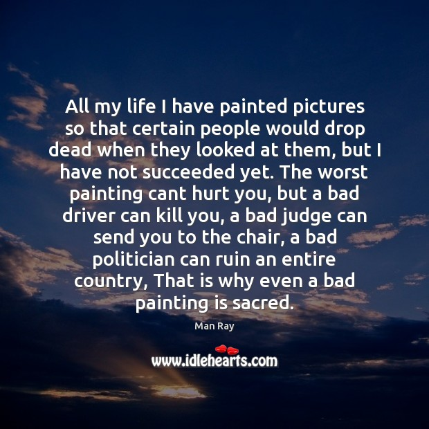 All my life I have painted pictures so that certain people would Image
