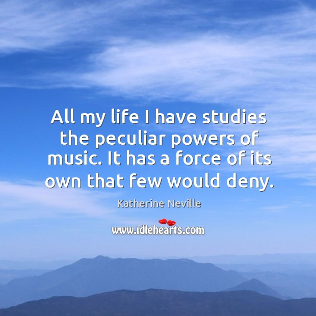 All my life I have studies the peculiar powers of music. It Image