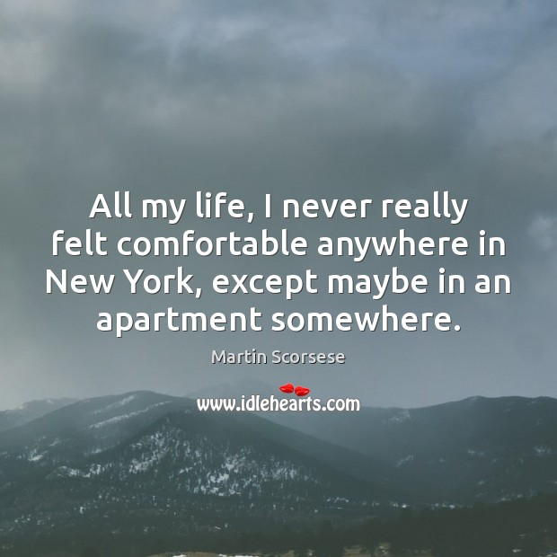 All my life, I never really felt comfortable anywhere in New York, Martin Scorsese Picture Quote