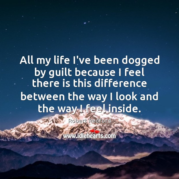 Image, All my life I've been dogged by guilt because I feel there
